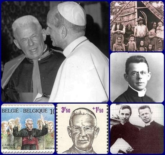 Joseph-Léon Cardijn (1882– 1967) cardinale e arcivescovo belga. E' stato un sacerdote belga, nominato cardinale della Chiesa cattolica da papa Paolo VI nel 1965. Si determinò a trascorrere la sua vita portando il cristianesimo fra la classe operaia. In particolare ebbe modo di accostarsi alla realtà dei giovani operai che si allontanavano dalla Chiesa e decise che la sua opera di evangelizzazione si sarebbe orientata verso di loro. Nel 1925 fondò la Jeunesse Ouvrière Chrétienne (JOC), che in Italia diventò la Gioventù Operaia Cristiana.