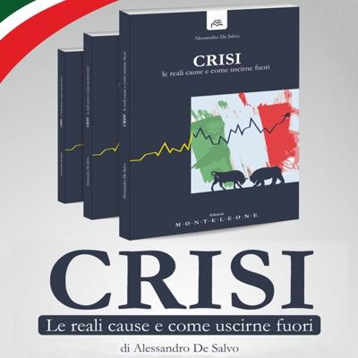 """""""Crisi. Le reali cause e come uscirne fuori"""" di Alessandro De Salvo Editore Monteleone."""