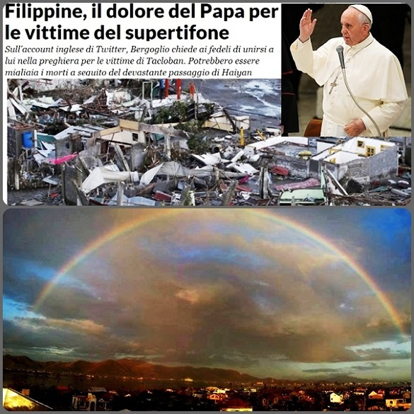 """Papa Francesco: """"In questi giorni stiamo pregando e unendo le forze per aiutare i fratelli e le sorelle delle Filippine colpiti dal tifone. Queste sono le vere battaglie da combattere: per la vita, mai per la morte"""". – Dopo la tempesta l'arcobaleno su Tacoblan, la città più colpita  dal tifone Haiyan."""